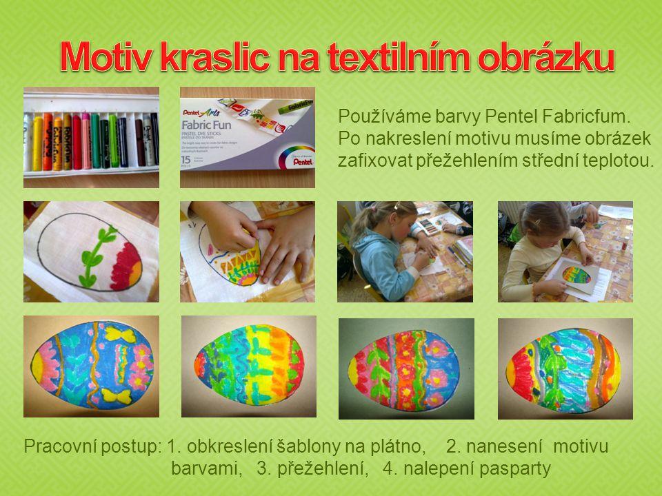 Pracovní postup: 1. obkreslení šablony na plátno, 2. nanesení motivu barvami, 3. přežehlení, 4. nalepení pasparty Používáme barvy Pentel Fabricfum. Po