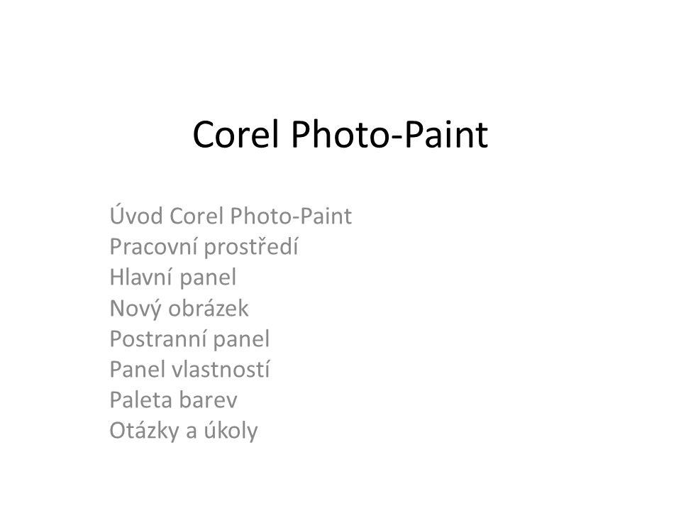 Corel Photo-Paint Úvod Corel Photo-Paint Pracovní prostředí Hlavní panel Nový obrázek Postranní panel Panel vlastností Paleta barev Otázky a úkoly