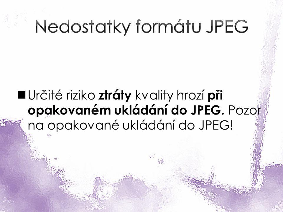 Určité riziko ztráty kvality hrozí při opakovaném ukládání do JPEG.