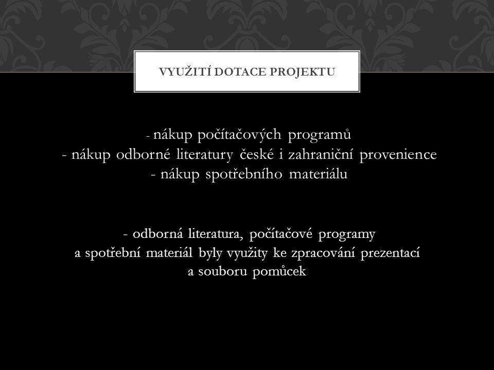 - nákup počítačových programů - nákup odborné literatury české i zahraniční provenience - nákup spotřebního materiálu - odborná literatura, počítačové