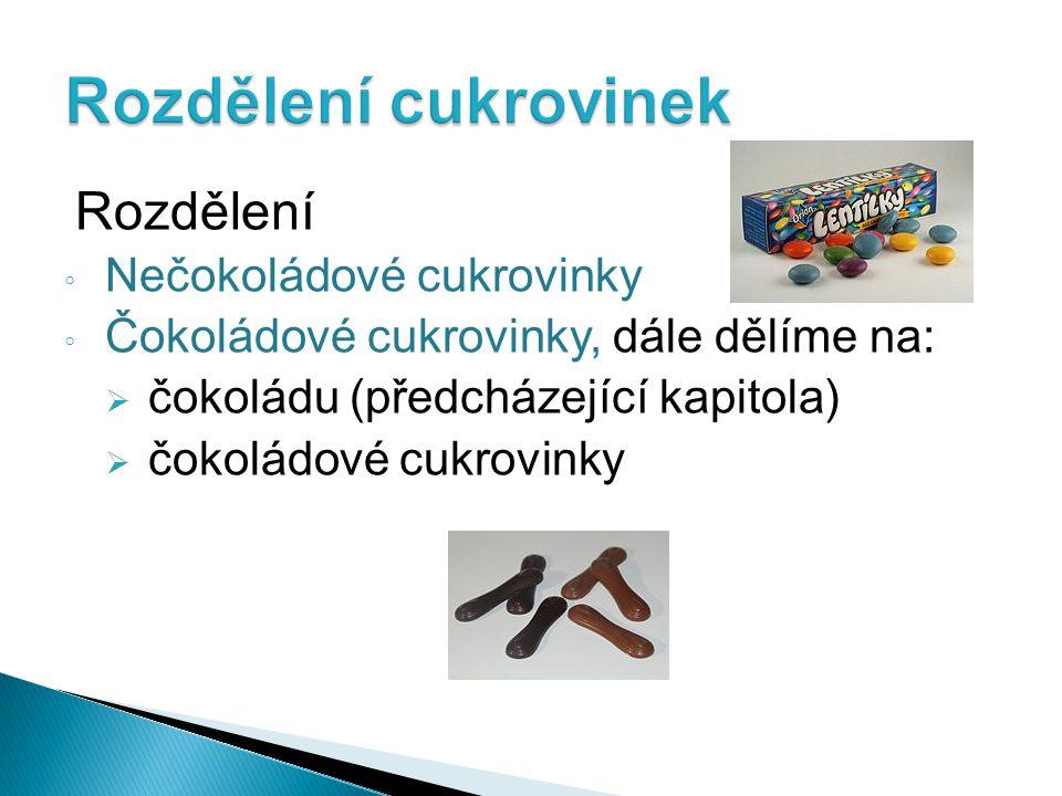 Rozdělení ◦ Nečokoládové cukrovinky ◦ Čokoládové cukrovinky, dále dělíme na:  čokoládu (předcházející kapitola)  čokoládové cukrovinky