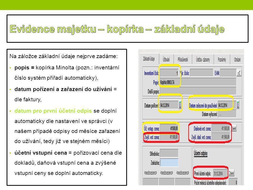 Na záložce základní údaje nejprve zadáme: popis = kopírka Minolta (pozn.: inventární číslo systém přiřadí automaticky), datum pořízení a zařazení do u