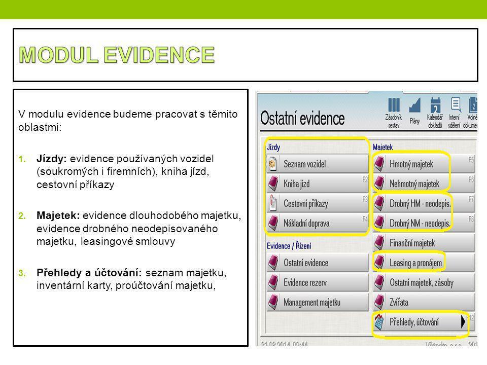 V modulu evidence budeme pracovat s těmito oblastmi: 1. Jízdy: evidence používaných vozidel (soukromých i firemních), kniha jízd, cestovní příkazy 2.