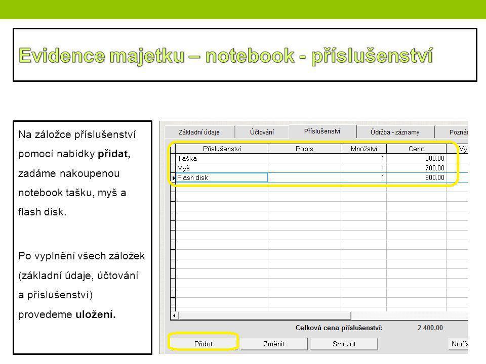 Na záložce příslušenství pomocí nabídky přidat, zadáme nakoupenou notebook tašku, myš a flash disk. Po vyplnění všech záložek (základní údaje, účtován