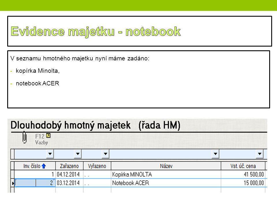 V seznamu hmotného majetku nyní máme zadáno: - kopírka Minolta, - notebook ACER