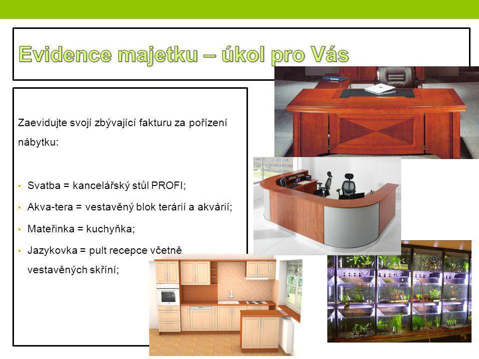 Zaevidujte svojí zbývající fakturu za pořízení nábytku: Svatba = kancelářský stůl PROFI; Akva-tera = vestavěný blok terárií a akvárií; Mateřinka = kuc