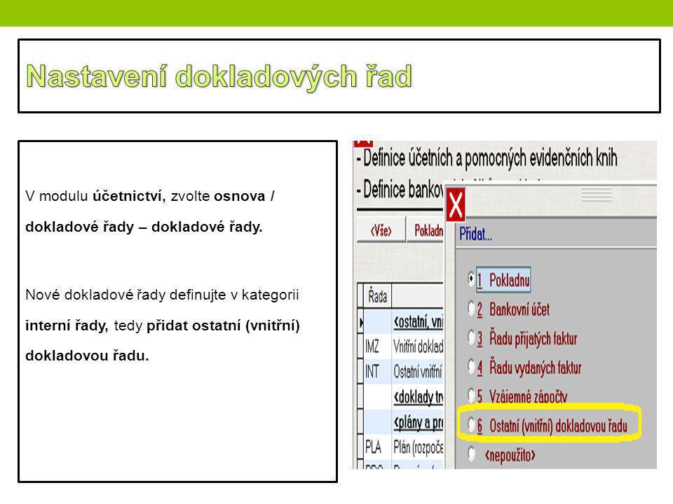 V modulu účetnictví, zvolte osnova / dokladové řady – dokladové řady. Nové dokladové řady definujte v kategorii interní řady, tedy přidat ostatní (vni