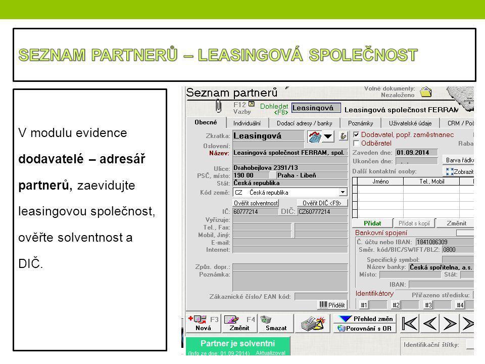 V modulu evidence dodavatelé – adresář partnerů, zaevidujte leasingovou společnost, ověřte solventnost a DIČ.