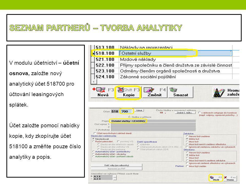 V modulu účetnictví – účetní osnova, založte nový analytický účet 518700 pro účtování leasingových splátek. Účet založte pomocí nabídky kopie, kdy zko