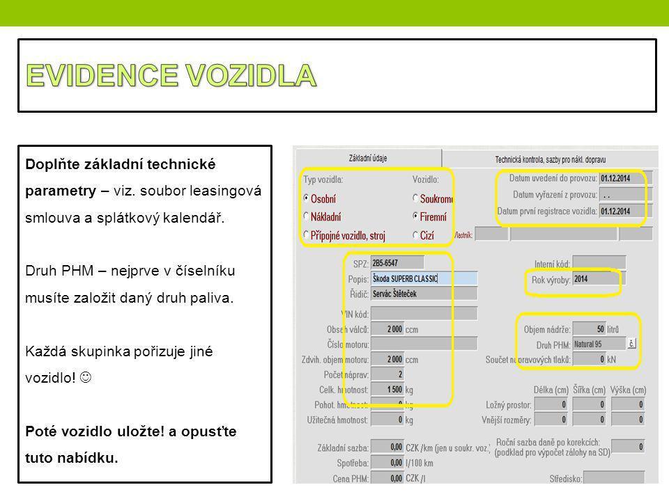 Doplňte základní technické parametry – viz. soubor leasingová smlouva a splátkový kalendář. Druh PHM – nejprve v číselníku musíte založit daný druh pa