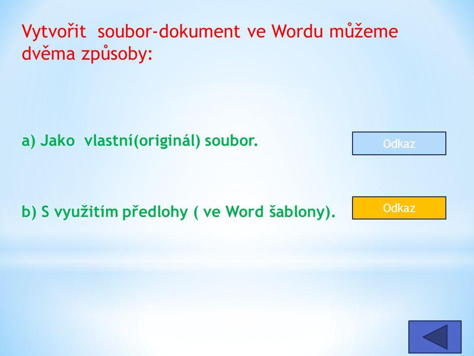 Vytvořit soubor-dokument ve Wordu můžeme dvěma způsoby: a) Jako vlastní(originál) soubor.