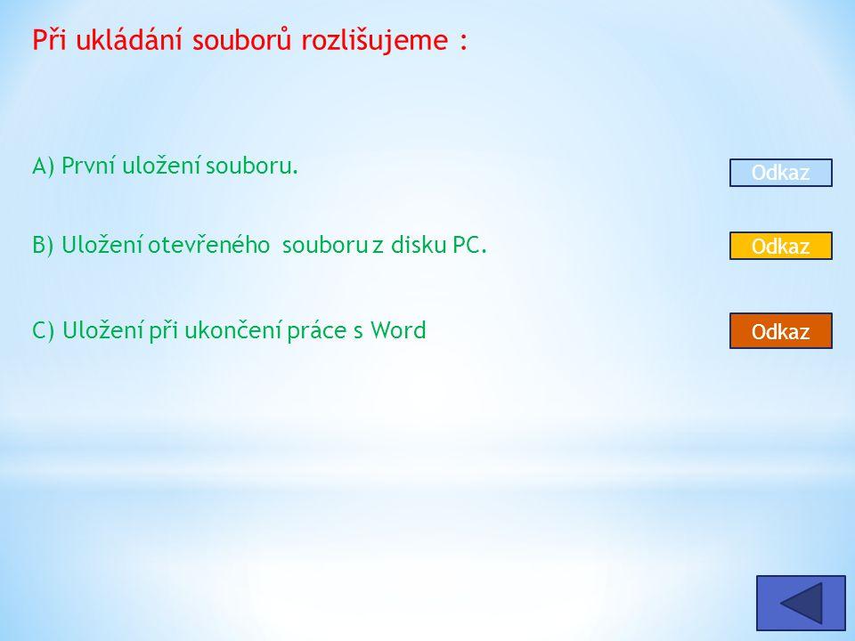 Při ukládání souborů rozlišujeme : A) První uložení souboru.