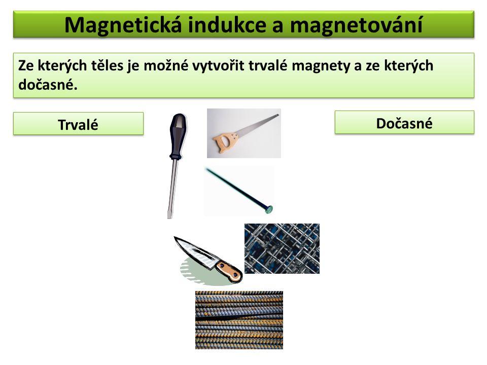 Magnetická indukce a magnetování Ze kterých těles je možné vytvořit trvalé magnety a ze kterých dočasné.