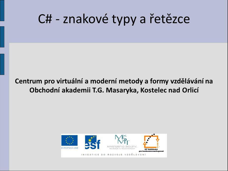 Znakový typ  Slouží pro uložení jednoho znaku  Kódování unicode  Znak je uvozen v uvozovkách  Vypsání kódu znaku: (int) znak Porovnejte hodnotu znaku s ASCII tabulkou NázevTyp CTSPopisHodnoty char System.Ch ar Reprezentuje 16-bitový znak v Unicode Libovolný znak Unicode