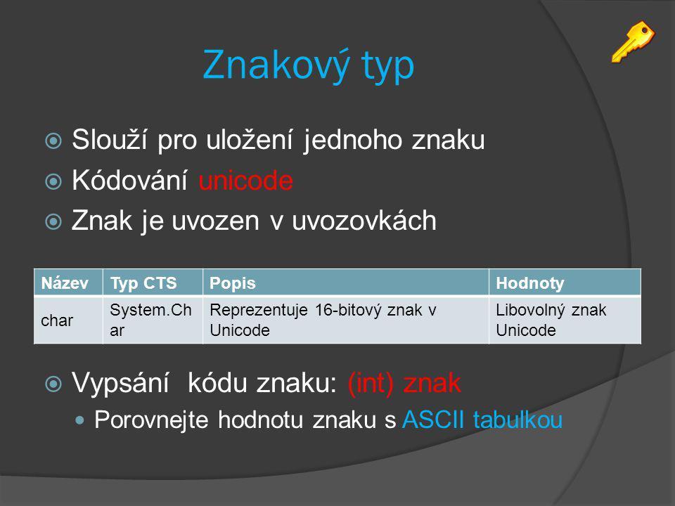 Znakový typ  Slouží pro uložení jednoho znaku  Kódování unicode  Znak je uvozen v uvozovkách  Vypsání kódu znaku: (int) znak Porovnejte hodnotu zn
