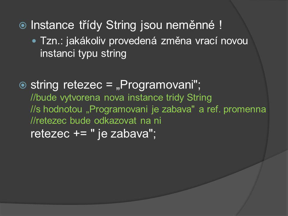 """ Instance třídy String jsou neměnné ! Tzn.: jakákoliv provedená změna vrací novou instanci typu string  string retezec = """"Programovani"""