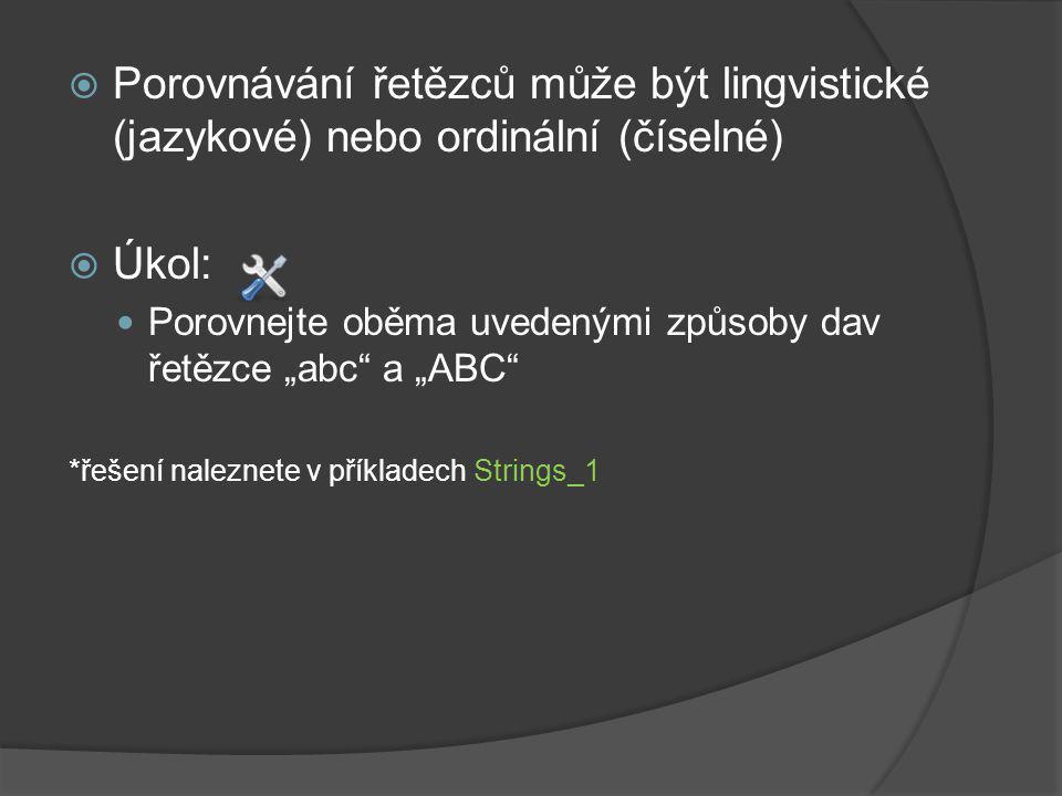 """ Porovnávání řetězců může být lingvistické (jazykové) nebo ordinální (číselné)  Úkol: Porovnejte oběma uvedenými způsoby dav řetězce """"abc"""" a """"ABC"""" *"""