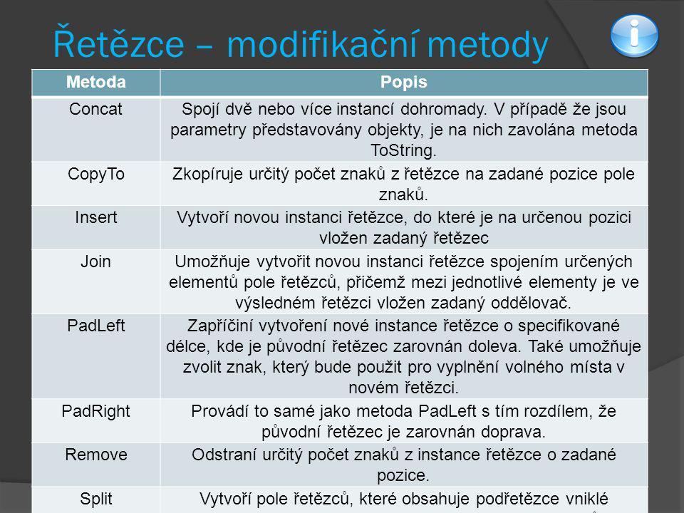 Řetězce – modifikační metody MetodaPopis ConcatSpojí dvě nebo více instancí dohromady. V případě že jsou parametry představovány objekty, je na nich z