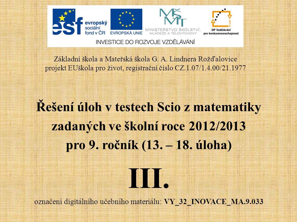 Řešení úloh v testech Scio z matematiky zadaných ve školní roce 2012/2013 pro 9. ročník (13. – 18. úloha) III. označení digitálního učebního materiálu