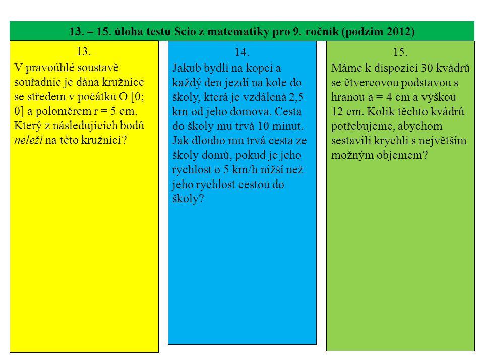 13. – 15. úloha testu Scio z matematiky pro 9. ročník (podzim 2012) 13. V pravoúhlé soustavě souřadnic je dána kružnice se středem v počátku O [0; 0]