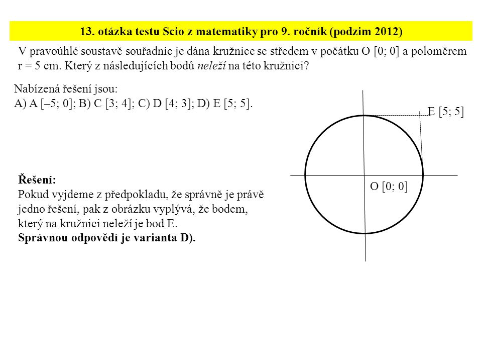 V pravoúhlé soustavě souřadnic je dána kružnice se středem v počátku O [0; 0] a poloměrem r = 5 cm. Který z následujících bodů neleží na této kružnici