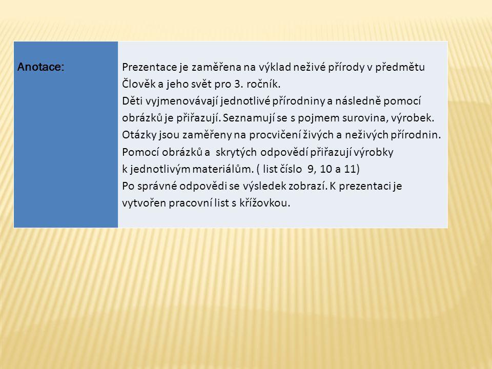 Datum vytvoření : 06.01.2012 Klíčová slova : látky, vlastností látek, přírodniny, výrobky, suroviny, skupenství látek