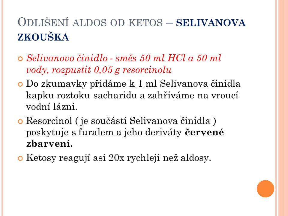 O DLIŠENÍ ALDOS OD KETOS – SELIVANOVA ZKOUŠKA Selivanovo činidlo - směs 50 ml HCl a 50 ml vody, rozpustit 0,05 g resorcinolu Do zkumavky přidáme k 1 m