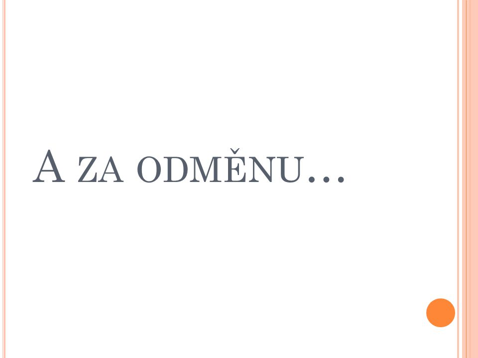 A ZA ODMĚNU …