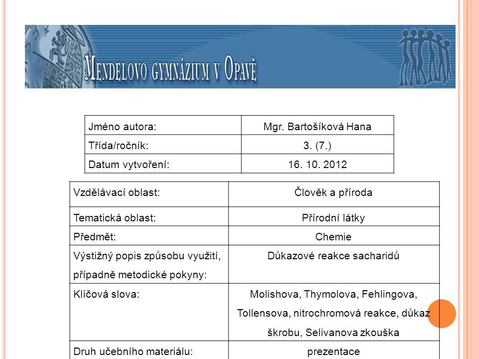 Jméno autora:Mgr. Bartošíková Hana Třída/ročník:3. (7.) Datum vytvoření:16. 10. 2012 Vzdělávací oblast:Člověk a příroda Tematická oblast: Přírodní lát