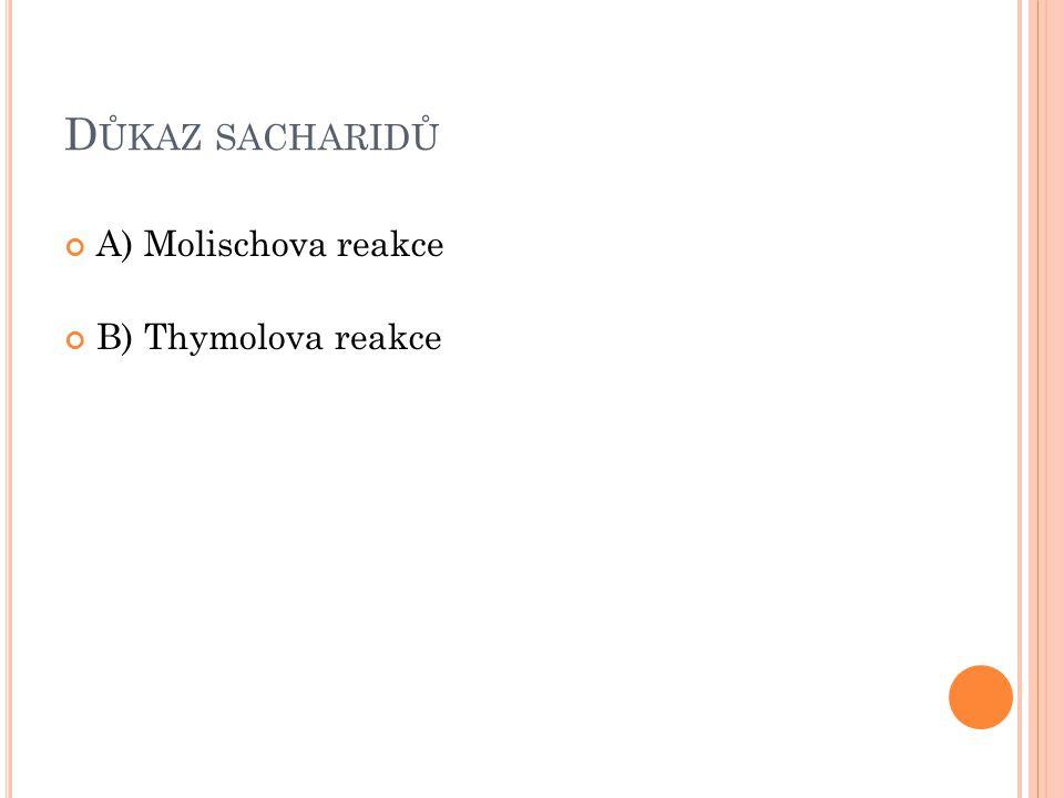 D ŮKAZ SACHARIDŮ A) Molischova reakce B) Thymolova reakce