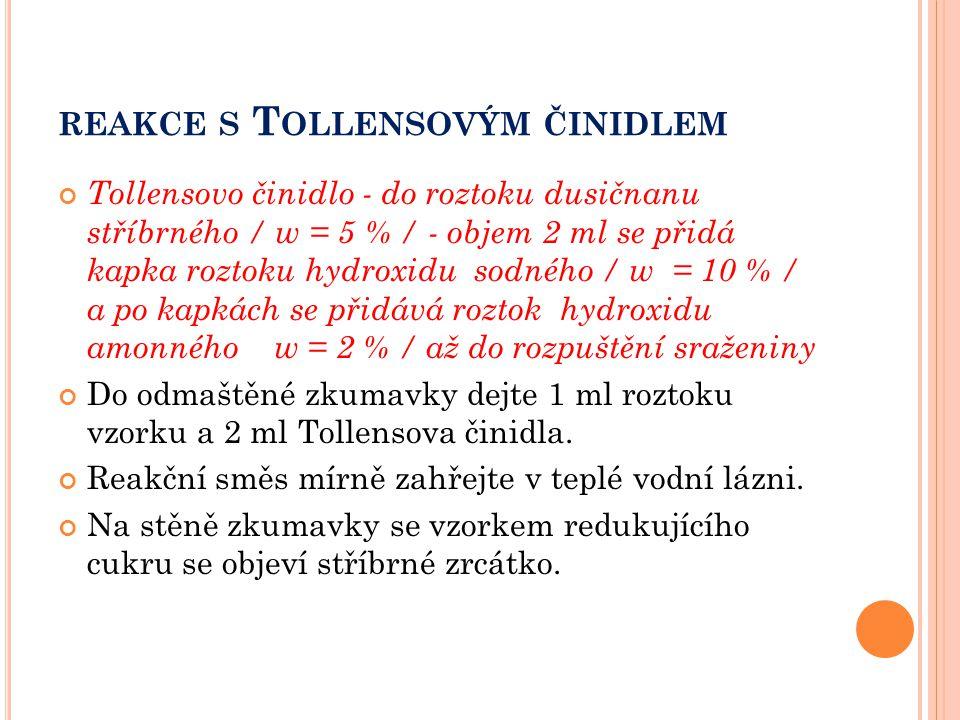 REAKCE S T OLLENSOVÝM ČINIDLEM Tollensovo činidlo - do roztoku dusičnanu stříbrného / w = 5 % / - objem 2 ml se přidá kapka roztoku hydroxidu sodného