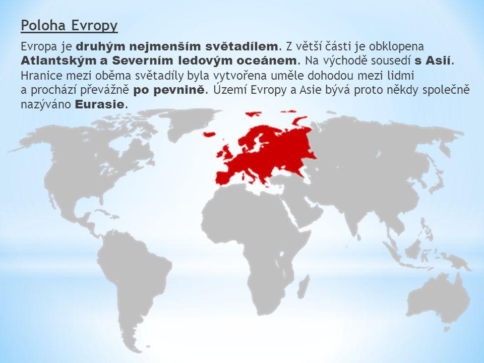 Poloha Evropy Evropa je druhým nejmenším světadílem. Z větší části je obklopena Atlantským a Severním ledovým oceánem. Na východě sousedí s Asií. Hran