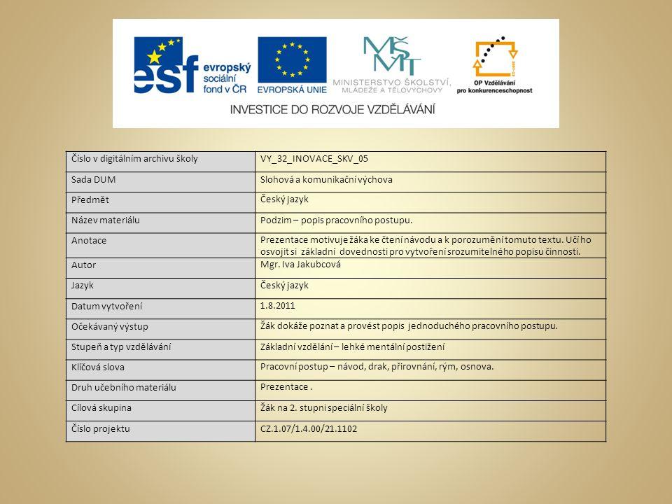 Číslo v digitálním archivu školyVY_32_INOVACE_SKV_05 Sada DUMSlohová a komunikační výchova Předmět Český jazyk Název materiáluPodzim – popis pracovníh