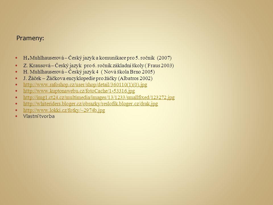 H. Muhlhauserová – Český jazyk a komunikace pro 5. ročník (2007) Z. Krausová – Český jazyk pro 6. ročník základní školy ( Fraus 2003) H. Muhlhauserová