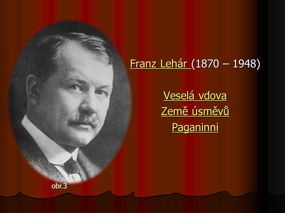 Franz Lehár Franz Lehár (1870 – 1948) Franz Lehár Veselá vdova Veselá vdova Země úsměvů Země úsměvů Paganinni obr.3