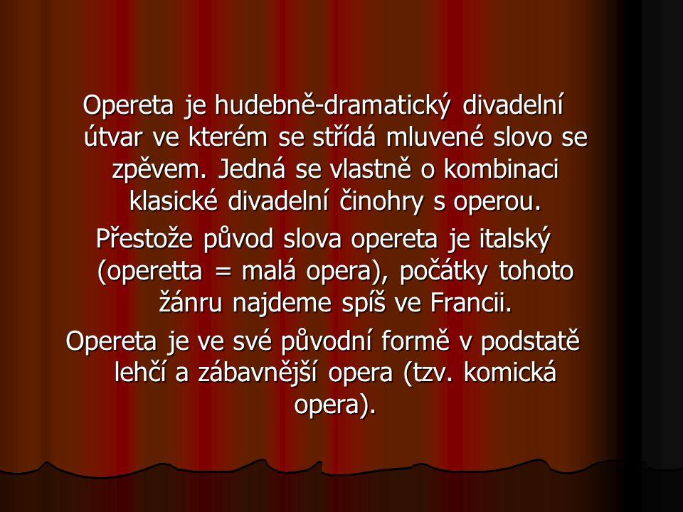 Opereta je hudebně-dramatický divadelní útvar ve kterém se střídá mluvené slovo se zpěvem.