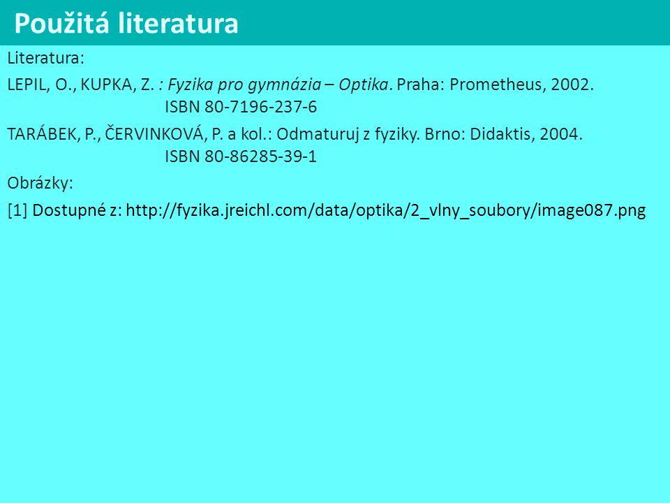 Použitá literatura Literatura: LEPIL, O., KUPKA, Z. : Fyzika pro gymnázia – Optika. Praha: Prometheus, 2002. ISBN 80-7196-237-6 TARÁBEK, P., ČERVINKOV