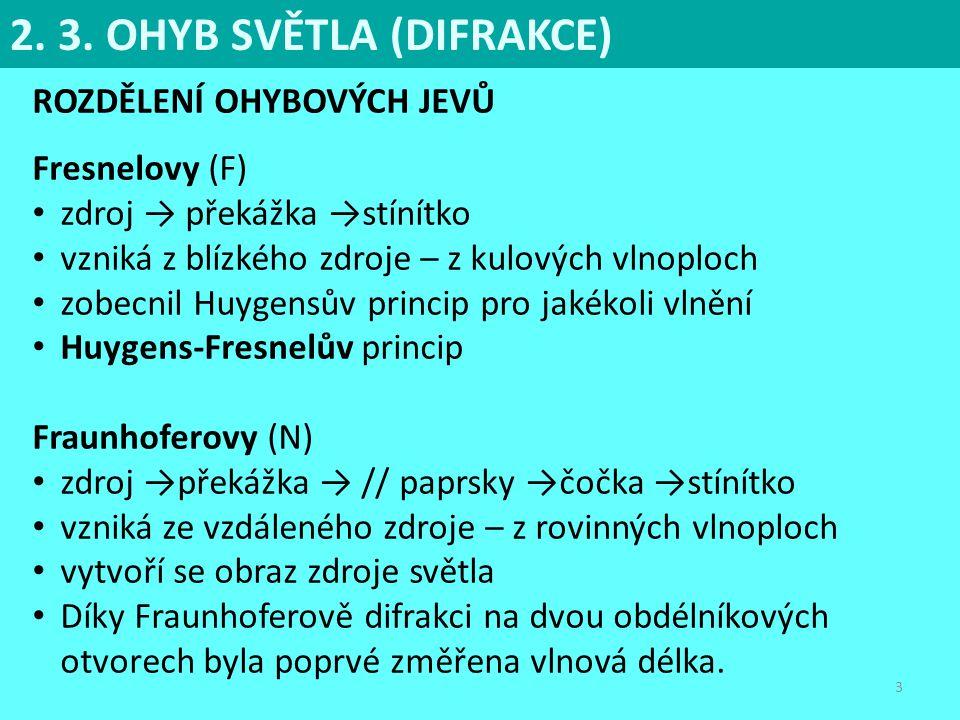 3 ROZDĚLENÍ OHYBOVÝCH JEVŮ Fresnelovy (F) zdroj → překážka →stínítko vzniká z blízkého zdroje – z kulových vlnoploch zobecnil Huygensův princip pro ja