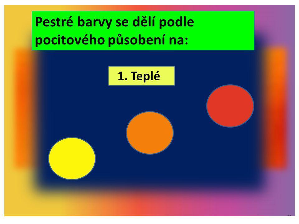 ©c.zuk 1. Teplé Pestré barvy se dělí podle pocitového působení na: