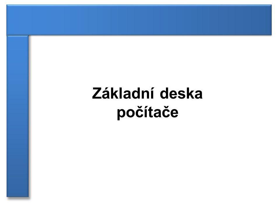 Použité zdroje 1)http://en.wikipedia.org/wiki/Motherboard 2)http://cs.wikipedia.org/wiki/Z%C3%A1kladn%C3%AD_deska Základní deska