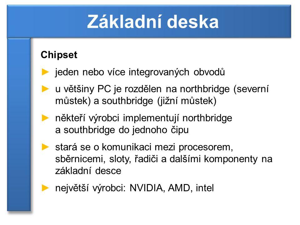Chipset ►jeden nebo více integrovaných obvodů ►u většiny PC je rozdělen na northbridge (severní můstek) a southbridge (jižní můstek) ►někteří výrobci