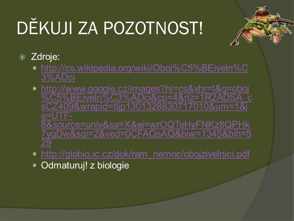 DĚKUJI ZA POZOTNOST!  Zdroje: http://cs.wikipedia.org/wiki/Oboj%C5%BEiveln%C 3%ADci http://cs.wikipedia.org/wiki/Oboj%C5%BEiveln%C 3%ADci http://www.