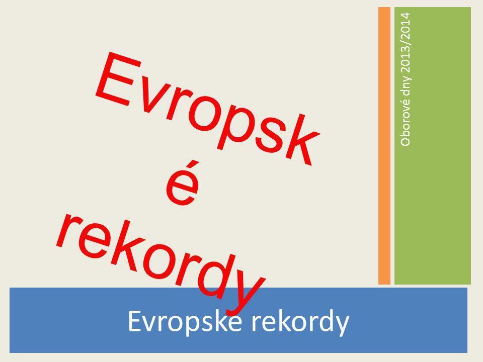 Evropské rekordy Oborové dny 2013/2014 Evropsk é rekordy