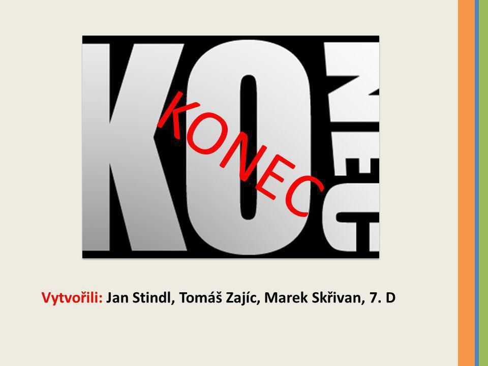KONEC Vytvořili: Jan Stindl, Tomáš Zajíc, Marek Skřivan, 7. D