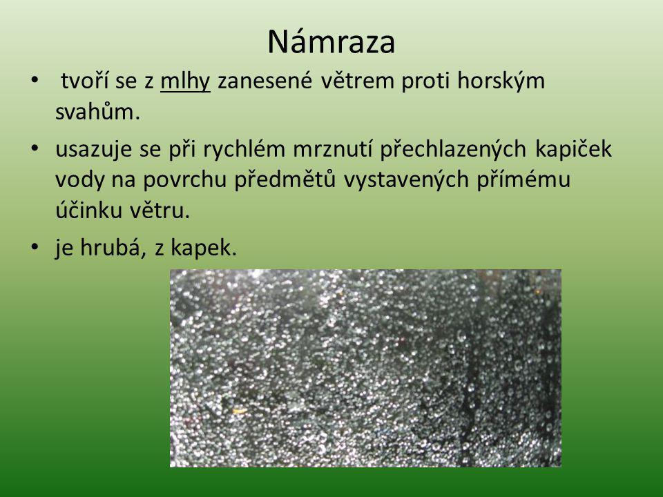 Ledovka tvoří se za bezvětří z mlhy nebo deště (mrholení) na předmětech ochlazených pod bod mrazu (jako povlak).