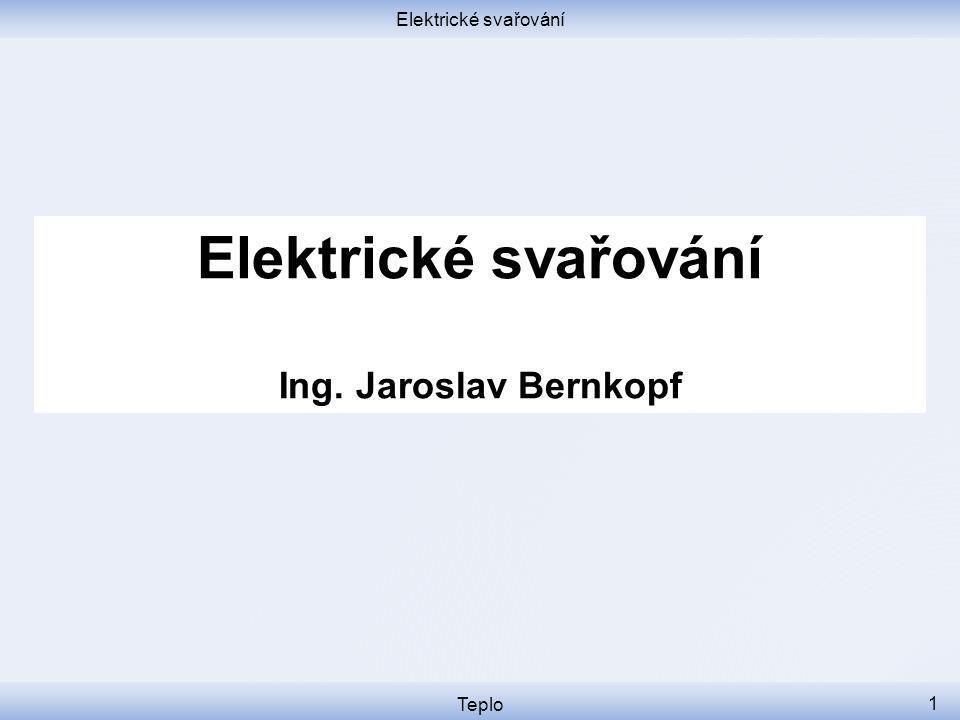 Elektrické svařování Teplo 1 Elektrické svařování Ing. Jaroslav Bernkopf