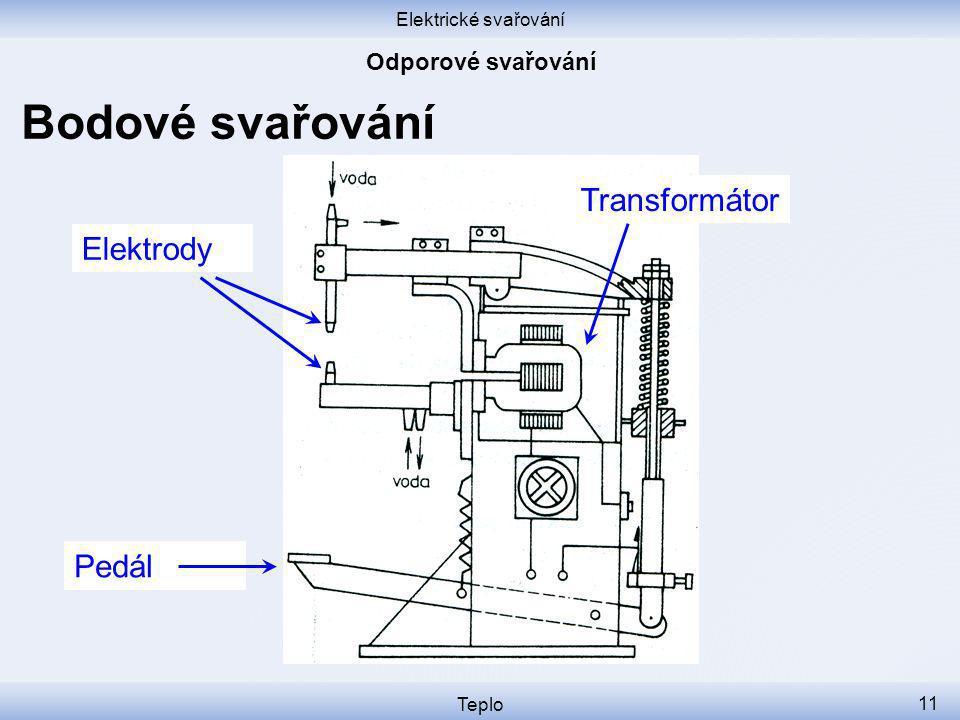 Elektrické svařování Teplo 11 Bodové svařování Elektrody Pedál Transformátor