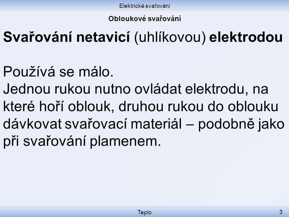 Elektrické svařování Teplo 3 Svařování netavicí (uhlíkovou) elektrodou Používá se málo.
