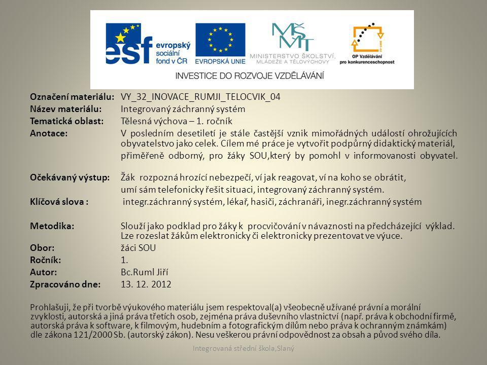 Označení materiálu: VY_32_INOVACE_RUMJI_TELOCVIK_04 Název materiálu:Integrovaný záchranný systém Tematická oblast:Tělesná výchova – 1. ročník Anotace: