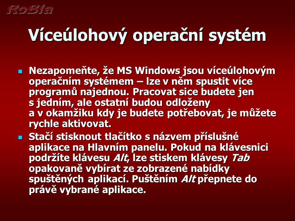 Víceúlohový operační systém Nezapomeňte, že MS Windows jsou víceúlohovým operačním systémem – lze v něm spustit více programů najednou.